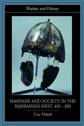 Warfare and Society in the Barbarian West 450-900: 1st Edition (Paperback) book cover