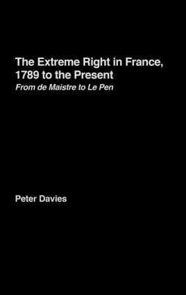 The Extreme Right in France, 1789 to the Present: From de Maistre to Le Pen, 1st Edition (Hardback) book cover
