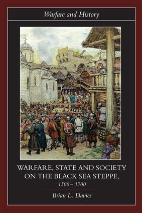 Warfare, State and Society on the Black Sea Steppe, 1500-1700: 1st Edition (Hardback) book cover