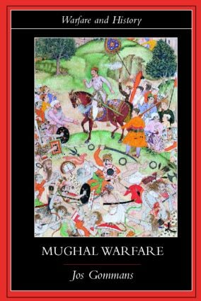 Mughal Warfare: Indian Frontiers and Highroads to Empire 1500–1700 book cover