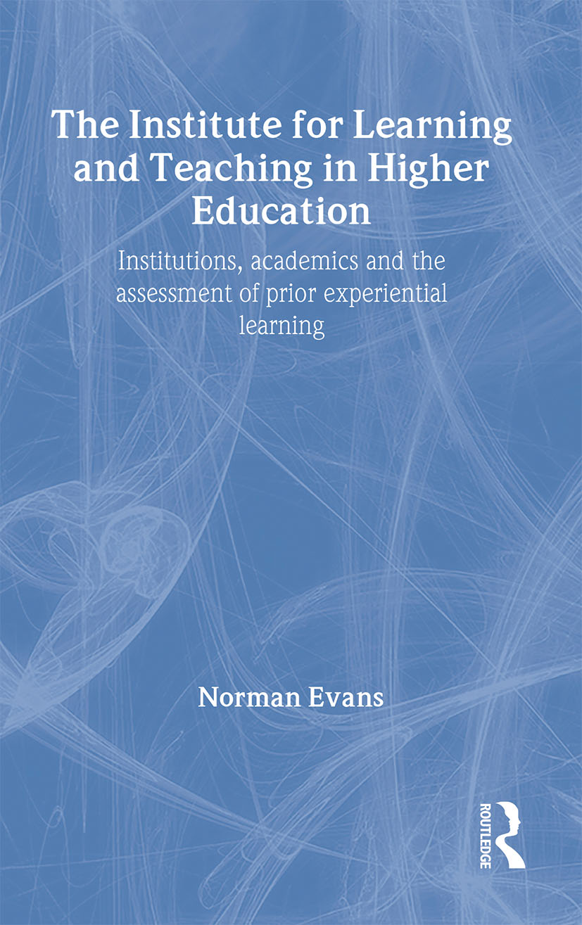 Institute for Learning and Teaching in Higher Education: Institutions, academics & assessment of prior experiential learning, 1st Edition (Paperback) book cover