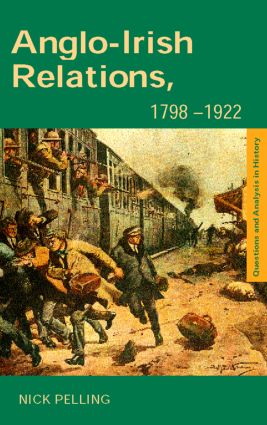 Anglo-Irish Relations: 1798–1922, 1st Edition (Paperback) book cover