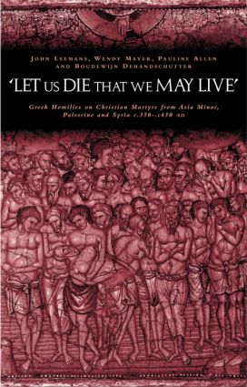 'Let us die that we may live': Greek homilies on Christian Martyrs from Asia Minor, Palestine and Syria c.350-c.450 AD (Paperback) book cover