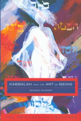 Kabbalah and the Art of Being: The Smithsonian Lectures, 1st Edition (Paperback) book cover