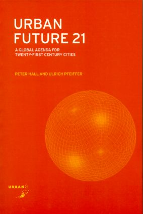 Urban Future 21: A Global Agenda for Twenty-First Century Cities, 1st Edition (Paperback) book cover