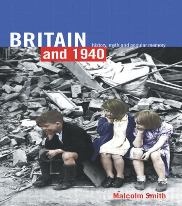 Britain and 1940: History, Myth and Popular Memory, 1st Edition (Paperback) book cover