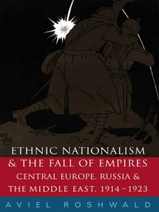 Ethnic Nationalism and the Fall of Empires: Central Europe, the Middle East and Russia, 1914-23, 1st Edition (Paperback) book cover