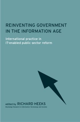 Reinventing Government in the Information Age: International Practice in IT-Enabled Public Sector Reform book cover