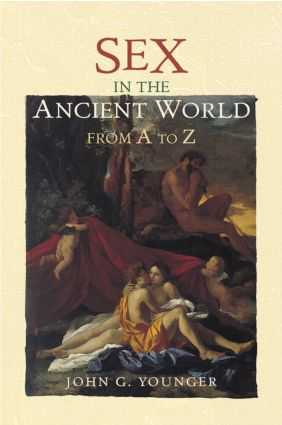 Sex in the Ancient World from A to Z: 1st Edition (Hardback) book cover