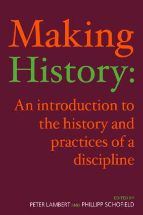 Making History: An Introduction to the History and Practices of a Discipline (Paperback) book cover