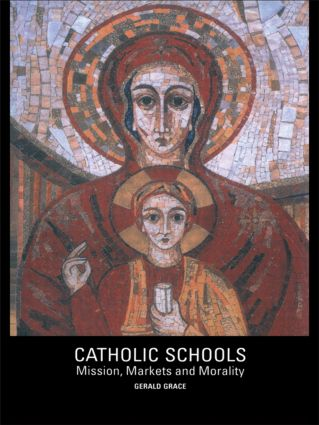 Catholic Schools: Mission, Markets, and Morality (Paperback) book cover