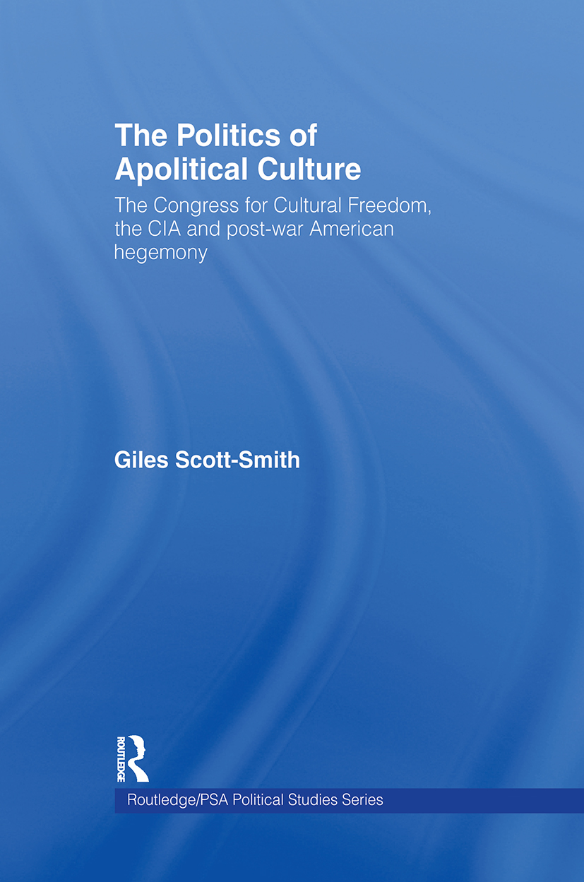 The Politics of Apolitical Culture: The Congress for Cultural Freedom and the Political Economy of American Hegemony 1945-1955 (Hardback) book cover