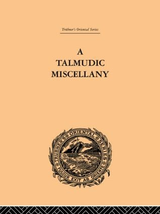 A Talmudic Miscellany: A Thousand and One Extracts from The Talmud The Midrashim and the Kabbalah, 1st Edition (Paperback) book cover