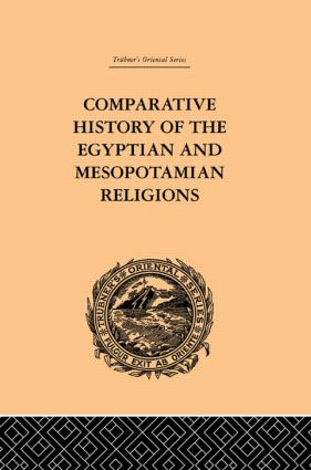 Comparative History of the Egyptian and Mesopotamian Religions: Vol I - History of the Egyptian Religion, 1st Edition (Paperback) book cover