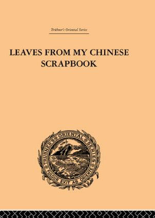 Leaves from My Chinese Scrapbook: 1st Edition (Hardback) book cover