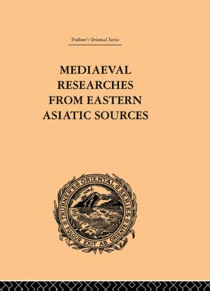 Mediaeval Researches from Eastern Asiatic Sources: Fragments Towards the Knowledge of the Geography and History of Central and Western Asia from the 13th to the 17th Century: Volume I book cover
