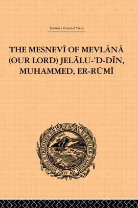 The Mesnevi of Mevlana (Our Lord) Jelalu-'D-Din, Muhammed, Er-Rumi