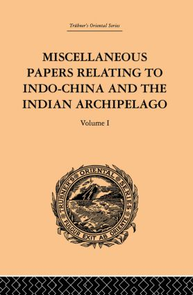 Miscellaneous Papers Relating to Indo-China and the Indian Archipelago: Volume I book cover