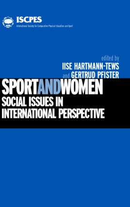 Women and sport in comparative and international perspectives: issues, aims and theoretical approaches G E RT RUD PFISTER AND ILSE H A RT MANN - TEWS