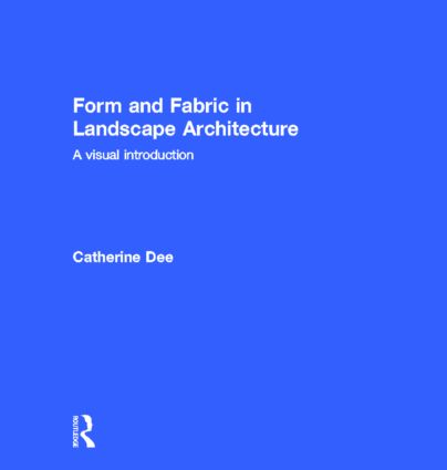 Form and Fabric in Landscape Architecture: A Visual Introduction (Hardback) book cover