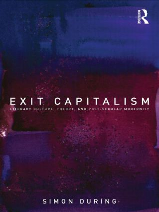 Exit Capitalism: Literary Culture, Theory and Post-Secular Modernity (Paperback) book cover