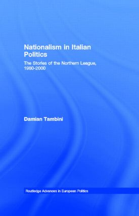 Nationalism in Italian Politics: The Stories of the Northern League, 1980-2000 (Hardback) book cover