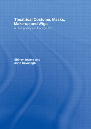 Theatrical Costume, Masks, Make-Up and Wigs: A Bibliography and Iconography (Hardback) book cover