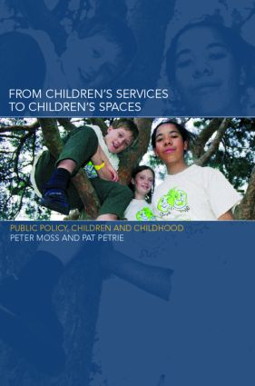 From Children's Services to Children's Spaces: Public Policy, Children and Childhood, 1st Edition (Paperback) book cover