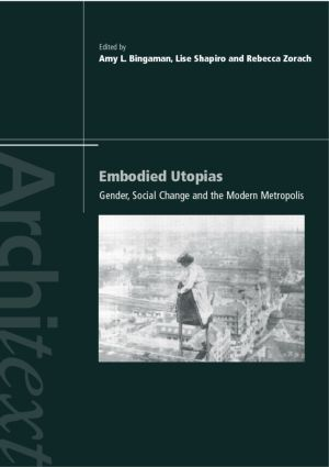 Embodied Utopias: Gender, Social Change and the Modern Metropolis (Paperback) book cover