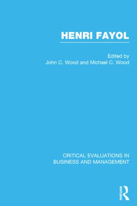 Henri Fayol: Critical Evaluations in Business and Management (Hardback) book cover