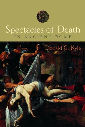Spectacles of Death in Ancient Rome: 1st Edition (Paperback) book cover