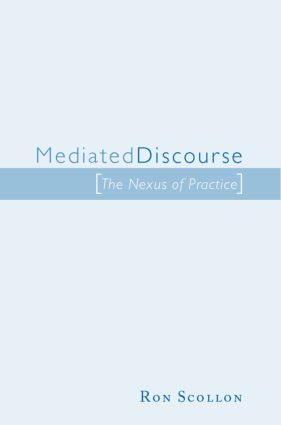 Mediated Discourse: The nexus of practice, 1st Edition (Paperback) book cover