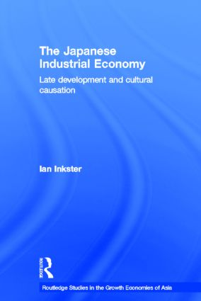 The Japanese Industrial Economy: Late Development and Cultural Causation, 1st Edition (Hardback) book cover