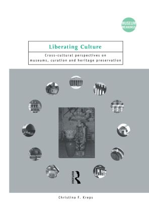 Liberating Culture: Cross-Cultural Perspectives on Museums, Curation and Heritage Preservation book cover