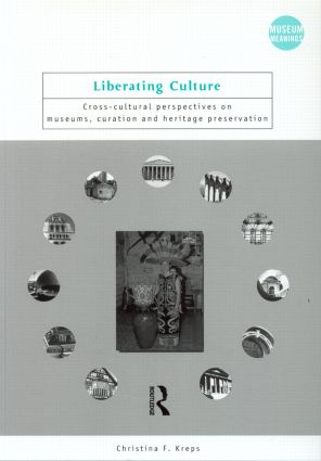 Liberating Culture: Cross-Cultural Perspectives on Museums, Curation and Heritage Preservation (Paperback) book cover
