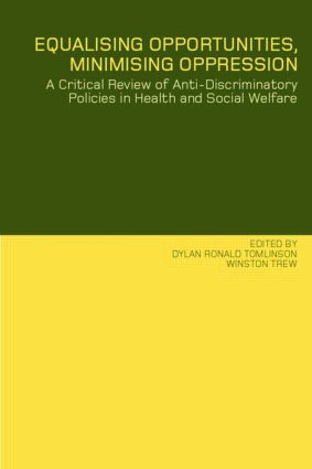 Equalising Opportunities, Minimising Oppression: A Critical Review of Anti-Discriminatory Policies in Health and Social Welfare, 1st Edition (Paperback) book cover