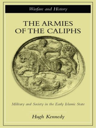 The Armies of the Caliphs: Military and Society in the Early Islamic State book cover