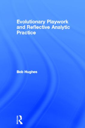 Evolutionary Playwork and Reflective Analytic Practice book cover