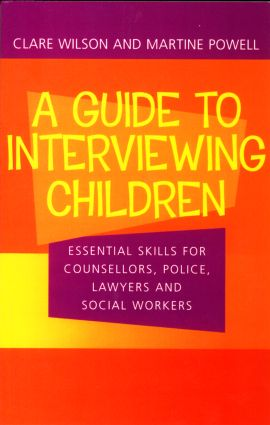 A Guide to Interviewing Children: Essential Skills for Counsellors, Police Lawyers and Social Workers (Paperback) book cover
