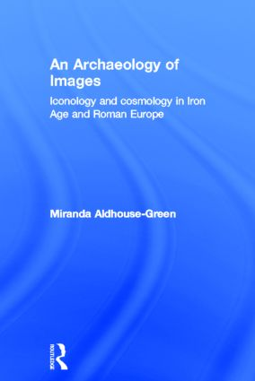 An Archaeology of Images: Iconology and Cosmology in Iron Age and Roman Europe, 1st Edition (Hardback) book cover