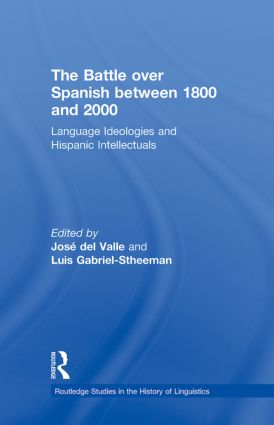 The Battle over Spanish between 1800 and 2000: Language & Ideologies and Hispanic Intellectuals book cover