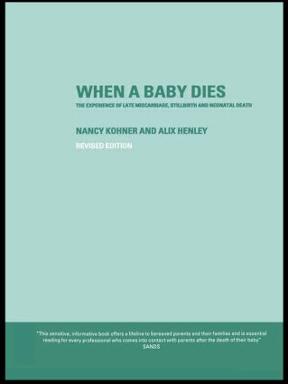 When A Baby Dies: The Experience of Late Miscarriage, Stillbirth and Neonatal Death book cover