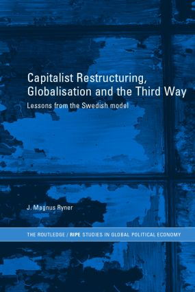 Capitalist Restructuring, Globalization and the Third Way: Lessons from the Swedish Model book cover