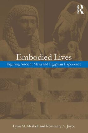 Embodied Lives:: Figuring Ancient Maya and Egyptian Experience, 1st Edition (Paperback) book cover