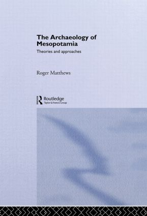 The Archaeology of Mesopotamia: Theories and Approaches book cover