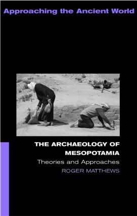 The Archaeology of Mesopotamia: Theories and Approaches (Paperback) book cover