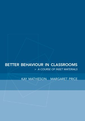 Better Behaviour in Classrooms: A Course of INSET Materials, 1st Edition (Paperback) book cover