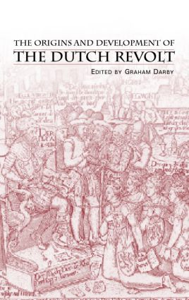 The Origins and Development of the Dutch Revolt