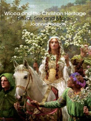 Wicca and the Christian Heritage: Ritual, Sex and Magic (Paperback) book cover
