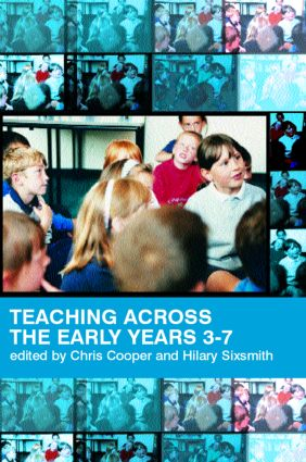 Teaching Across the Early Years 3-7: Curriculum Coherence and Continuity, 1st Edition (Paperback) book cover